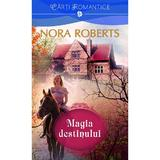 Magia destinului - Nora Roberts, editura Litera