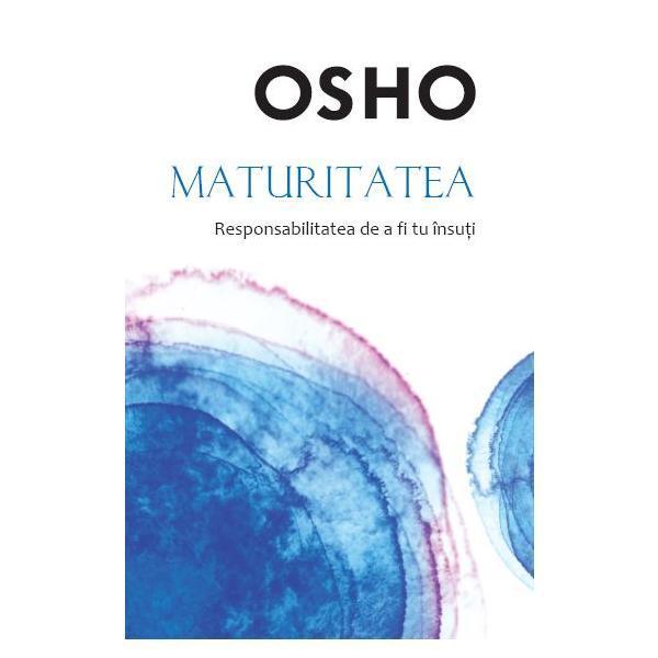 Maturitatea Responsabilitatea De A Fi Tu Insuti Osho Editura
