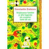 Vrajitoarea Familiei Si Alte Legende Ale Oraselor Lumii De Azi - Constantin Eretescu, editura Compania