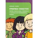 Strategii didactice pentru dezvoltarea personala a elevilor cin invatamantul primar - Adriana Cadar, editura Rovimed