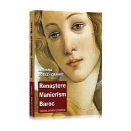 Renastere. Manierism. Baroc - Istoria Artelor Plastice - Adriana Botez-Crainic, editura Didactica Si Pedagogica