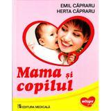 Mama si copilul - Emil Capraru , Herta Capraru, editura Medicala