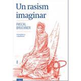 Un rasism imaginar - Pascal Bruckner, editura Trei
