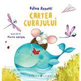 Cartea curajului - Adina Rosetti, editura Curtea Veche