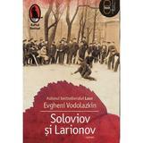 Soloviov si Larionov - Evgheni Vodolazkin, editura Humanitas