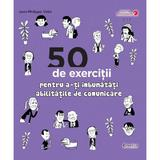50 de exercitii pentru a-ti imbunatati abilitatile de comunicare - Jean-Philippe Vidal, editura Didactica Publishing House