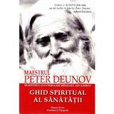 Ghid Spiritual al Sanatatii - Maestrul Peter Deunov, Dinasty Books Proeditura Si Tipografie