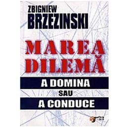 Marea dilema - Zbigniew Brzezinski, editura Scrisul Romanesc