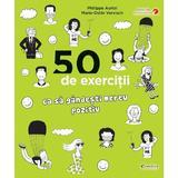 50 de exercitii ca sa gandesti mereu pozitiv - Philippe Auriol, editura Didactica Publishing House