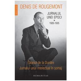 Jurnalul Unei Epoci Vol.1: 1926-1935 - Denis De Rougemont