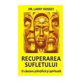 Recuperarea sufletului - Larry Dossey, editura Firul Ariadnei