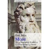 Moise, de la Misteriile Egiptului la Judecatorii lui Israel - Emil Bock, editura Univers Enciclopedic