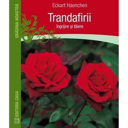 Trandafirii: Ingrijire si taiere - Eckart Haenchen, editura Casa