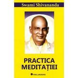Practica meditatiei - Swami Shivananda, editura Firul Ariadnei
