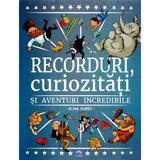 Recorduri, Curiozitati Si Aventuri Incredibile - Paul Beaupere