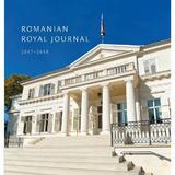 Romanian Royal Journal 2017-2018 - Principele Radu al Romaniei, editura Curtea Veche