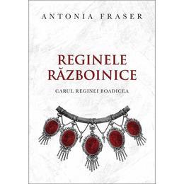 Reginele razboinice - Antonia Fraser, editura Curtea Veche