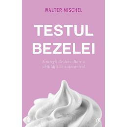 Testul bezelei - Walter Mischel, editura Curtea Veche
