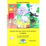Scrieri Pentru Copii De La Bunica 7: Fabule - Victoria Furcoiu