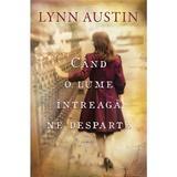 Cand o lume intreaga ne desparte - Lynn Austin, editura Casa Cartii