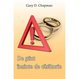 De stiut inainte de casatorie - Gary D. Chapman, editura Casa Cartii