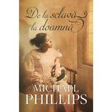 De la sclava la doamna - Michael Phillips, editura Casa Cartii
