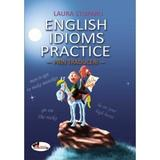 English Idioms Practice - Prin Traduceri - Laura Stuparu, editura Aramis