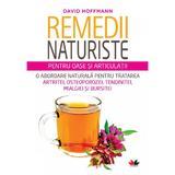 Remedii Naturiste Pentru Oase Si Articulatii - David Hoffmann, editura Litera