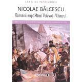 Romanii supt Mihai Voievod-Viteazul - Nicolae Balcescu, editura Minerva