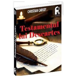 Testamentul lui Descartes - Christian Carisey, editura Leader Human Resources