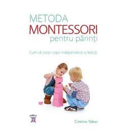 Metoda Montessori Pentru Parinti - Cristina Tebar