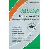 Teste grila. Teste complexe. Limba romana. Admitere invatamant superior - Mariana Badea, editura Badea & Professional Consulting