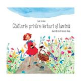 Calatorie printre ierburi si lumina - Iulia Iordan, editura Cartea Copiilor