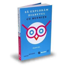 Sa exploram diabetul cu bufnite - David Sedaris, editura Publica