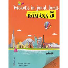 Vacanta in jurul lumii. Romana cls 5 - Ramona Raducanu, Codruta Braun, editura Booklet