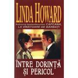 Intre dorinta si pericol - Linda Howard, editura Orizonturi