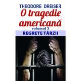 O tragedie americana vol.3: Regrete tarzii - Theodore Dreiser, editura Orizonturi