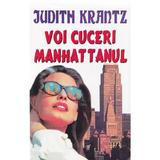 Voi cuceri Manhattanul - Judith Krantz, editura Orizonturi
