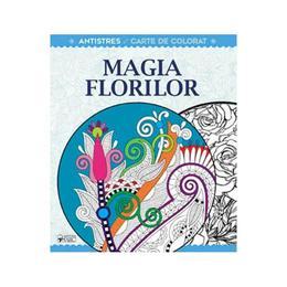 Magia florilor - Carte de colorat antistres, editura Arc