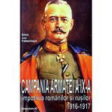 Campania Armatei a IX-a impotriva romanilor si rusilor 1916-1917 - Erich von Falkenhayn, editura Saeculum Vizual