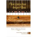 Voi Canta Doar Despre Isus Vol.2 - Bebe Si Bianca Ciausu