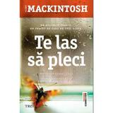 Te las sa pleci - Clare Mackintosh, editura Trei