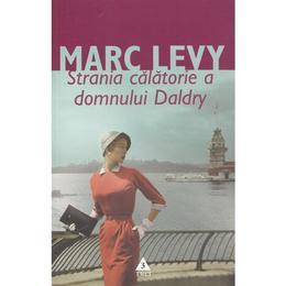 Strania calatorie a domnului Daldry ed.2013 - Marc Levy, editura Trei