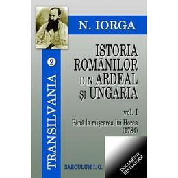 Istoria romanilor din Ardeal si Ungaria vol.1- 2 - N. Iorga, editura Saeculum I.o.