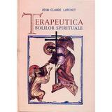 Terapeutica Bolilor Spirituale - Jean -Claude Larchet, editura Sophia