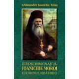 Ieroschimonahul Ioanichie Moroi, Egumenul Sihastriei - Ioanichie Balan, editura Manastirea Sihastria
