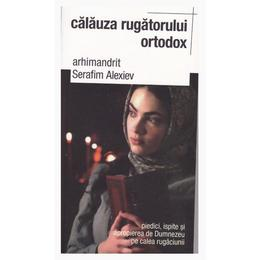 Calauza Rugatorului Ortodox - Serafim Alexiev, editura Sophia