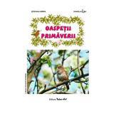 Oaspetii primaverii - Stefania Udrea, Daniela Dosa, editura Tehno-art