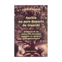 Aschia nu sare departe de trunchi - Joe-Ann Benoit, editura Ascendent