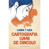 Cartografia lumii de dincolo - Laura T. Ilea, editura Humanitas